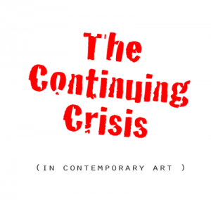 The Continuing Crisis in Contemporary Art