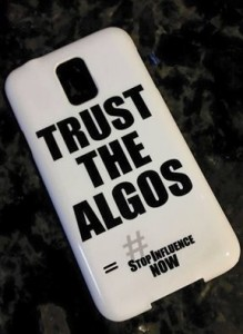 Trust The Algos - #StopInfluenceNow smartphone case on Samsung Galaxy S5.